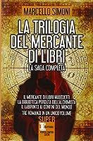La trilogia del mercante di libri: Il mercante di libri maledetti-La biblioteca perduta dell'alchimista-Il labirinto ai confini del mondo