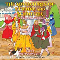 Violin and Bow Supreme - Book 2: The Floating City (The Adventures of Etienne and Schnitzel)