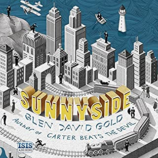 Sunnyside                   By:                                                                                                                                 Glen David Gold                               Narrated by:                                                                                                                                 Jeff Harding                      Length: 25 hrs and 16 mins     10 ratings     Overall 3.8