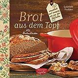 Brot aus dem gusseisernen Topf - Rezepte zum Brotbacken: aromatisch und knusprig wie aus dem Holzofen. Mit Brotaufstrichen
