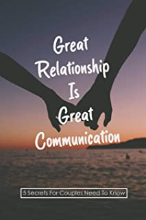 Great Relationship Is Great Communication: 5 Secrets For Couples Need To Know: Benefits Of Communication In A Relationship