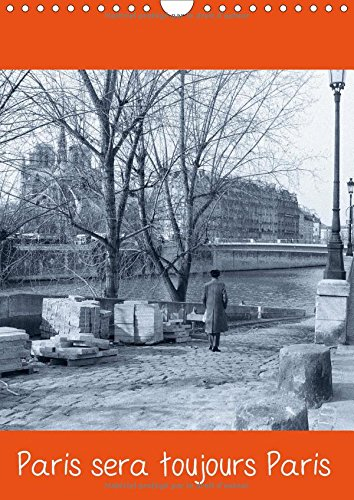 Paris Sera Toujours Paris 2017: Photos de Paris en Noir et Blanc (Calvendo Places)