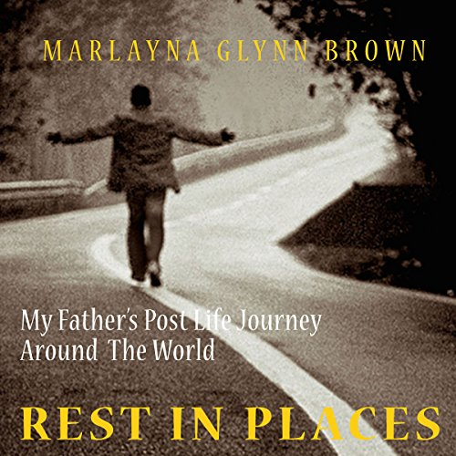Rest In Places: My Father's Post-Life Journey Around The World audiobook cover art