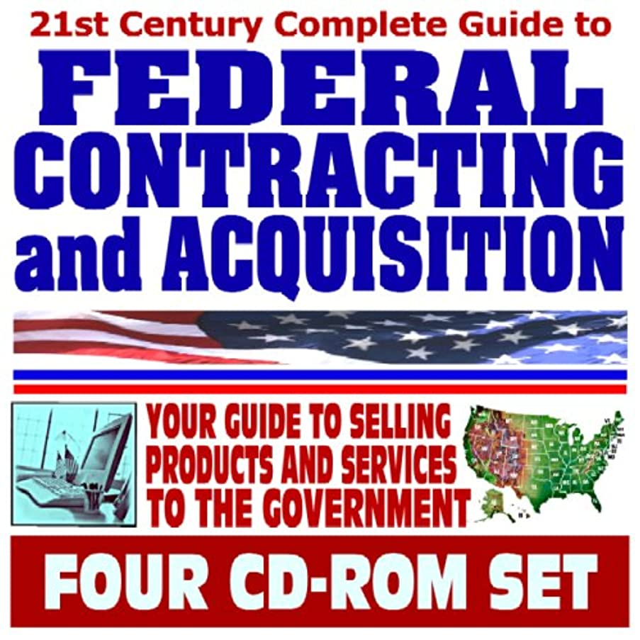21st Century Complete Guide to Federal Contracting and Acquisition - Government Procurement at Hundreds of Agencies, Selling Products and Services to the Federal Government (Four CD-ROM Set)