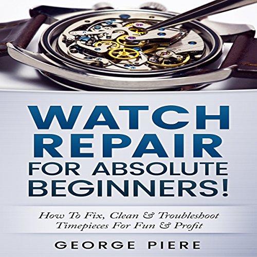 Watch Repair for Absolute Beginners! audiobook cover art