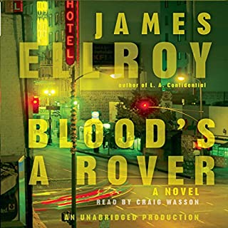 Blood's a Rover                   Written by:                                                                                                                                 James Ellroy                               Narrated by:                                                                                                                                 Craig Wasson                      Length: 26 hrs and 12 mins     1 rating     Overall 5.0