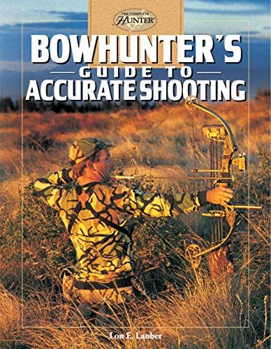 Bowhunter's Guide to Accurate Shooting (The Complete Hunter) (English Edition)