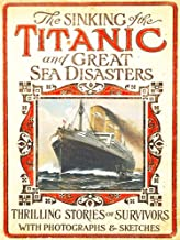 100th Anniversary of Titanic Series: The New Illustrated Sinking of the Titanic and Great Sea Disasters (Illustrated)