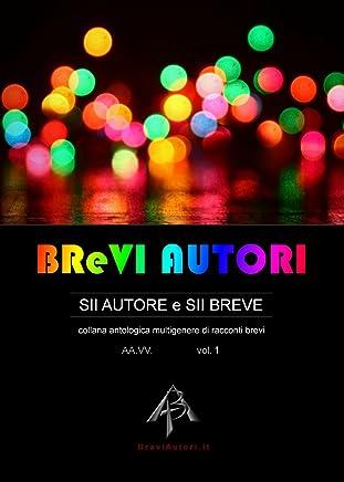 BReVI AUTORI - volume 1: collana antologica multigenere di racconti brevi (BReVI AUTORI - BraviAutori.it)
