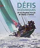 Défis océaniques - 50 ans d'exploits français, de Tabarly à Cammas