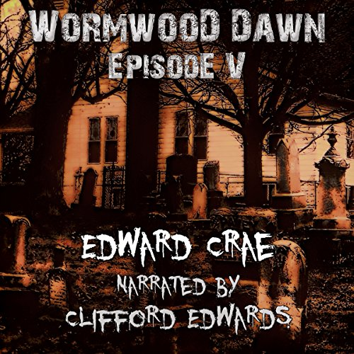 Wormwood Dawn, Episode V     An Apocalyptic Serial              By:                                                                                                                                 Edward Crae                               Narrated by:                                                                                                                                 Clifford Edwards                      Length: 3 hrs and 31 mins     12 ratings     Overall 4.7