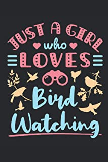 Just a Girl Who Loves Bird Watching: Bird Watching Journal, Blank Paperback Lined Notebook to Write in, Birding Log, 150 p...