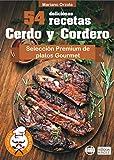 54 DELICIOSAS RECETAS - CERDO Y CORDERO: Selección Premium de platos Gourmet (Colección Los Elegidos del Chef nº 10)