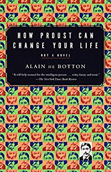 How Proust Can Change Your Life (Vintage International) by [Alain De Botton]