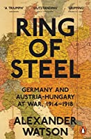 Penguin Classics Ring of Steel: Germany And Austria Hungary At War 1914-1918