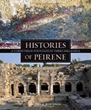 Histories of Peirene: A Corinthian Fountain in Three Millennia (Ancient Art and Architecture in Context)