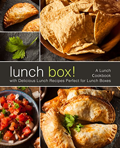 Lunch Box!: A Lunch Cookbook with Delicious Lunch Recipes (2nd Edition) (English Edition)