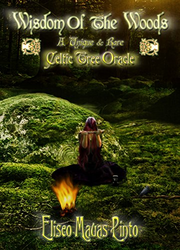 """Wisdom Of The Woods: """"A Unique and Rare Celtic Tree Oracle"""" (Celtic Tree Lore Book 2)"""