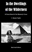 In the Dwellings of the Wilderness: A Classic Novel of the Mummy's Curse (Black Heath Gothic, Sensation and Supernatural)