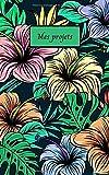 Mes projets: Cahier avec motifs floraux / fleurs, hibiscus. Carnet pour noter vos projets, vos envies, vos rêves, journal intime. Idée cadeau de noël, cadeau d'anniversaire