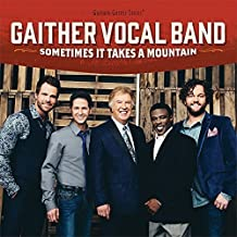 Sometimes It Takes A Mountain by Gaither Vocal Band (2014)