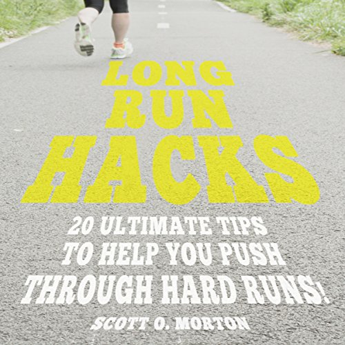 Long Run Hacks: 20 Ultimate Tips to Help You Push Through Hard Runs!  audiobook cover art