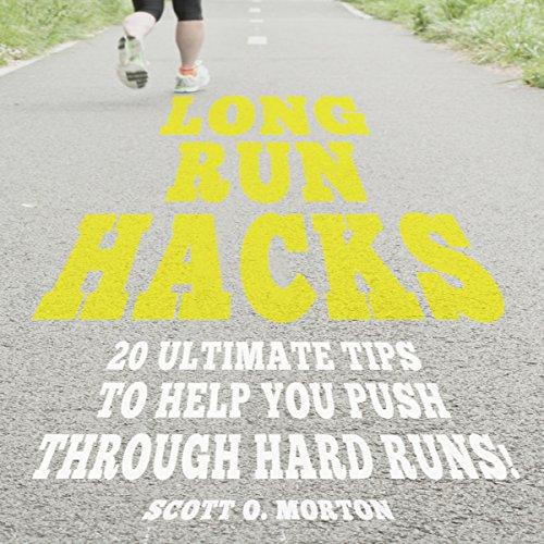 Long Run Hacks: 20 Ultimate Tips to Help You Push Through Hard Runs!  audiobook cover art