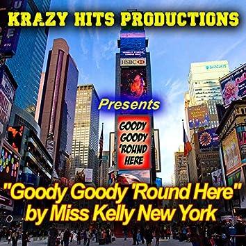 Goody Goody Round Here