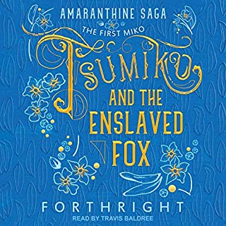 Tsumiko and the Enslaved Fox     Amaranthine Saga Series, Book 1              By:                                                                                                                                 Forthright                               Narrated by:                                                                                                                                 Travis Baldree                      Length: 10 hrs and 20 mins     1 rating     Overall 5.0