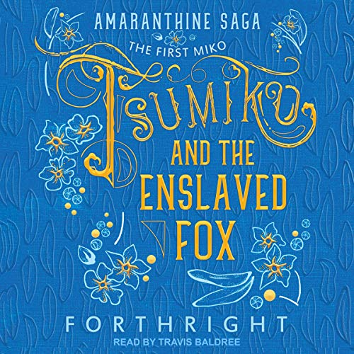 Tsumiko and the Enslaved Fox     Amaranthine Saga Series, Book 1              By:                                                                                                                                 Forthright                               Narrated by:                                                                                                                                 Travis Baldree                      Length: 10 hrs and 20 mins     12 ratings     Overall 4.8
