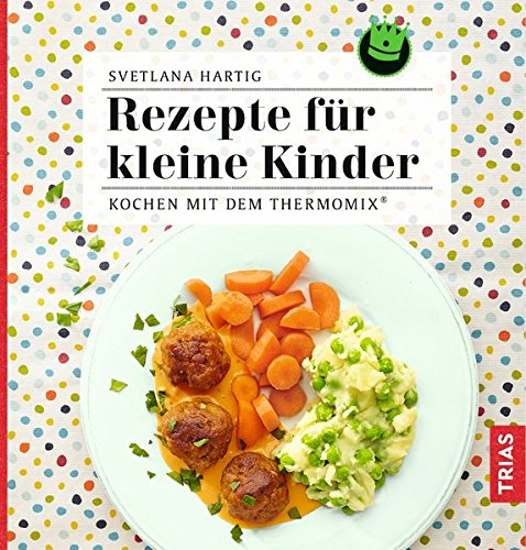 Rezepte für kleine Kinder: Kochen mit dem Thermomix®