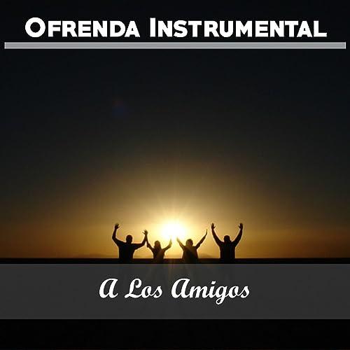 Ofrenda Instrumental: A los Amigos