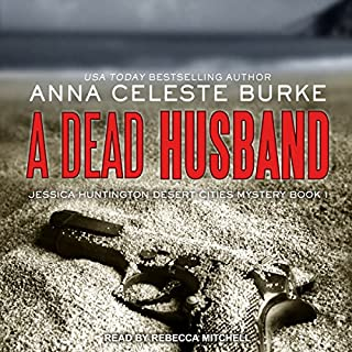 A Dead Husband     Jessica Huntington Desert Cities Mystery, Book 1              By:                                                                                                                                 Anna Celeste Burke                               Narrated by:                                                                                                                                 Rebecca Mitchell                      Length: 11 hrs and 23 mins     1 rating     Overall 4.0