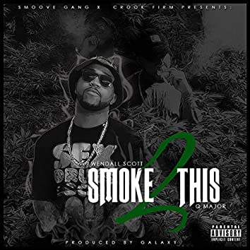 Smoke 2 This (feat. Q Major)