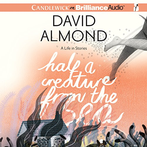 Half a Creature from the Sea     A Life in Stories              By:                                                                                                                                 David Almond                               Narrated by:                                                                                                                                 Richard Halverson                      Length: 4 hrs and 43 mins     1 rating     Overall 5.0