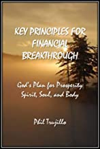 Key Principles For Financial Break Through: God's Plan For Prosperity: Spirit, Soul, and Body (English Edition)