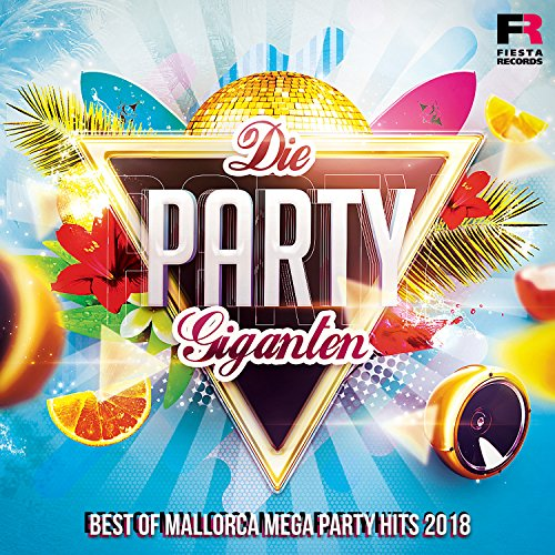 Die Party Giganten [Explicit] (Best Of Mallorca Mega Party Hits 2018)