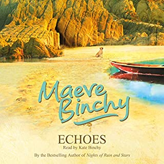 Echoes                   By:                                                                                                                                 Maeve Binchy                               Narrated by:                                                                                                                                 Kate Binchy                      Length: 18 hrs and 53 mins     146 ratings     Overall 4.5