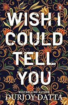 Wish I Could Tell You by [Durjoy Datta]