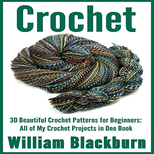 Crochet: 30 Beautiful Crochet Patterns for Beginners audiobook cover art