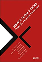 Serviço Social e saúde: formação e trabalho profissional