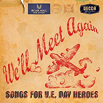 We'll Meet Again - Songs For V.E. Day Heroes