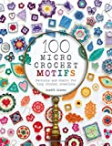 100 Micro Crochet Motifs: Patterns and charts for tiny crochet creations