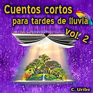 Cuentos Cortos para Tardes de Lluvia, Vol. II [Short Stories for Rainy Afternoons, Volume 2]                   By:                                                                                                                                 C. Uribe                               Narrated by:                                                                                                                                 Alfonso Sales                      Length: 43 mins     11 ratings     Overall 4.0