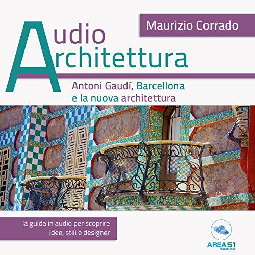 Antoni Gaudí e la nuova Barcellona | Maurizio Corrado