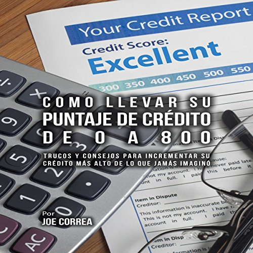 Como Llevar Su Puntaje de Crédito de 0 a 800 [How to Take Your Credit Score from 0 to 800] audiobook cover art