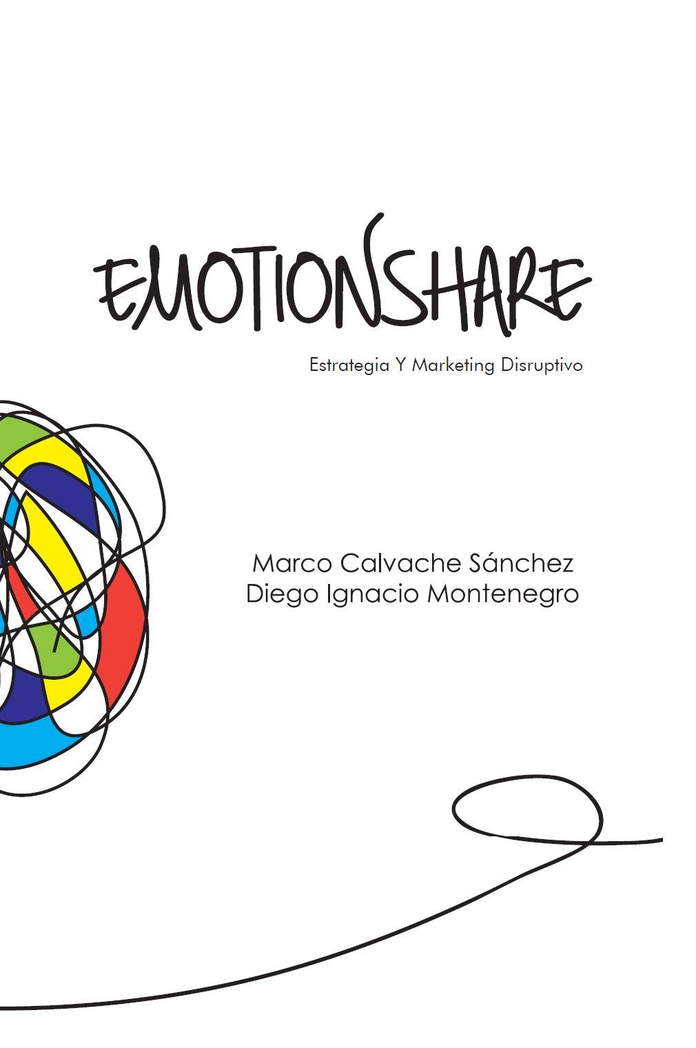 Emotionshare: Estrategia Y Marketing Disruptivo (Spanish Edition)
