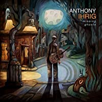 Missing Ghosts by Anthony Ihrig (2013-05-03)