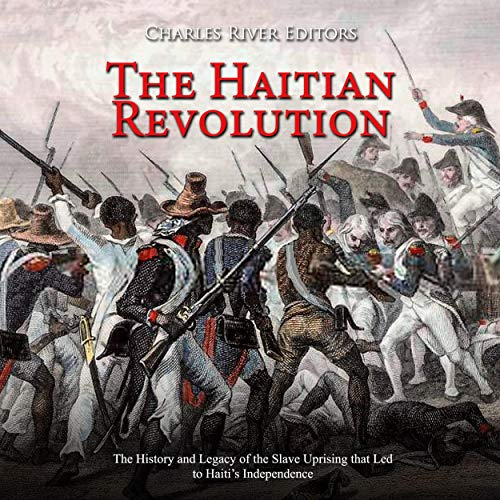 The Haitian Revolution Audiobook By Charles River Editors cover art