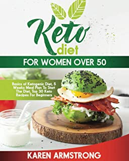 Keto diet for women over 50: Basics of Ketogenic Diet, 5 Weeks Meal Plan To Start The Diet, Top 30 Keto Recipes For Beginners